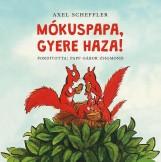 MÓKUSPAPA, GYERE HAZA! - Ekönyv - SCHEFFLER, AXEL