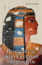 BEVEZETÉS AZ ÓKORI EGYIPTOM MŰVÉSZETÉBE - Ekönyv - BÁCS TAMÁS