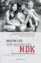 VOLT EGYSZER EGY NDK - EGY KELETNÉMET CSALÁD TÖRTÉNETE - Ekönyv - LEO, MAXIM