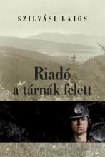 RIADÓ A TÁRNÁK FELETT - Ekönyv - SZILVÁSI LAJOS