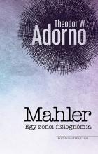 MAHLER - EGY ZENEI FIZIOGNÓMIA - Ekönyv - ADORNO, THEODOR W.