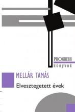 ELVESZTEGETETT ÉVEK - PROGRESS KÖNYVEK - Ekönyv - MELLÁR TAMÁS