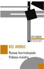 ROSSZ KORMÁNYZÁS FIDESZ-MÓDRA - PROGRESS KÖNYVEK - Ekönyv - KISS AMBRUS