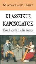KLASSZIKUS KAPCSOLATOK - ÖSSZEHASONLÍTÓ ITALIANISZTIKA - ÜKH 2015 - Ekönyv - MADARÁSZ IMRE