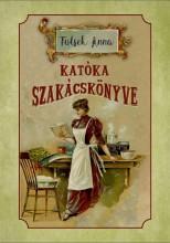 KATÓKA SZAKÁCSKÖNYVE - Ekönyv - TUTSEK ANNA