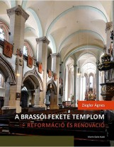 A BRASSÓI FEKETE TEMPLOM - REFORMÁCIÓ ÉS RENOVÁCIÓ - Ekönyv - ZIEGLER ÁGNES