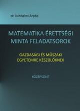 MATEMATIKA ÉRETTSÉGI MINTA FELADATSOROK GAZDASÁGI ÉS MŰSZAKI EGYETEMRE KÉSZÜLŐKN - Ebook - DR. BÁNHALMI ÁRPÁD