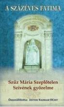A SZÁZÉVES FATIMA - SZŰZ MÁRIA SZEPLŐTELEN SZÍVÉNEK GYŐZELME - Ekönyv - JEL KÖNYVKIADÓ