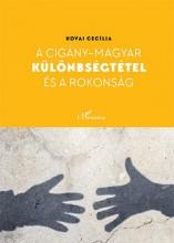 A CIGÁNY-MAGYAR KÜLÖNBSÉGTÉTEL ÉS A ROKONSÁG - Ekönyv - KOVAI CECÍLIA