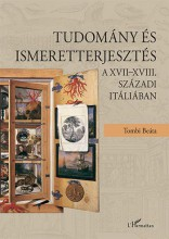 TUDOMÁNY ÉS ISMERETTERJESZTÉS A XVII-XVIII. SZÁZADI ITÁLIÁBAN - Ekönyv - TOMBI BEÁTA