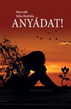 ANYÁDAT! - Ekönyv - HORVÁTH JÚLIA BORBÁLA