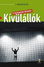 KÍVÜLÁLLÓK - A FOCIKAPUSOK TÖRTÉNETE - Ekönyv - WILSON, JONATHAN