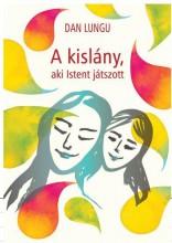 A KISLÁNY, AKI ISTENT JÁTSZOTT - Ekönyv - LUNGU, DAN