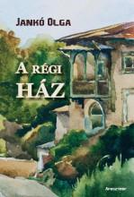 A RÉGI HÁZ - Ekönyv - JANKÓ OLGA