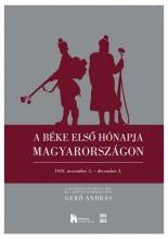 A BÉKE ELSŐ HÓNAPJA MAGYARORSZÁGON - 1918. NOVEMBER 3.-DECEMBER 3. - Ekönyv - KÖZÉP-ÉS KELET-EURÓPAI TÖRT.ÉS TÁRS.KUT.