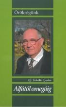ALFÁTÓL OMEGÁIG - ÖRÖKSÉGÜNK - Ekönyv - IFJ.FEKETE GYULA