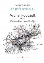 AZ IDŐ NYOMAI - MICHEL FOUCAULT ÉS A TÖRTÉNELEM PROBLÉMÁJA - Ekönyv - TAKÁCS ÁDÁM