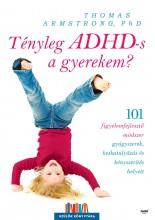 TÉNYLEG ADHD-S A GYEREKEM? - Ebook - ARMSTRONG, THOMAS    PHD.