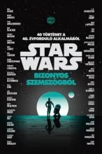 STAR WARS BIZONYOS SZEMSZÖGBŐL - 40 TÖRTÉNET A 40. ÉVFORDULÓ ALKALMÁBÓL - Ekönyv - SZUKITS KIADÓ