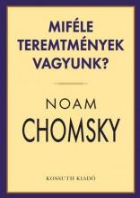 MIFÉLE TEREMTMÉNYEK VAGYUNK? - Ekönyv - CHOMSKY, NOAM