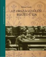 AZ ORSZÁGGYŰLÉSI BESZÉD ÚTJA - Ekönyv - SIKLÓSSY LÁSZLÓ