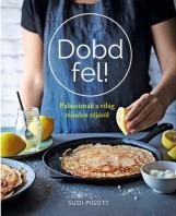 DOBD FEL! - PALACSINTÁK A VILÁG MINDEN TÁJÁRÓL - Ekönyv - PIGOTT, SUDI