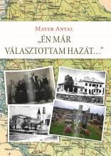 ÉN MÁR VÁLASZTOTTAM HAZÁT... - Ekönyv - MAYER ANTAL (SZERZŐ) / DR. MAYER JÁNOS (