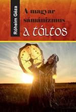 A MAGYAR SÁMÁNIZMUS - A TÁLTOS - Ekönyv - RÓHEIM GÉZA