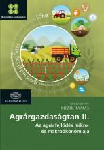 AGRÁRGAZDASÁGTAN II. - AZ AGRÁRFEJLŐDÉS MIKRO- ÉS MAKROÖKONÓMIÁJA - Ekönyv - MIZIK TAMÁS