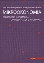 MIKROÖKONÓMIA - ÁRELMÉLET ÉS ALKALMAZÁSAI - DÖNTÉSEK, PIACOK ÉS INFORMÁCIÓ - Ekönyv - HIRSHLEIFER, JACK - GLAZER, AMIHAI