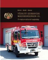 TŰZOLTÓ SZERKOCSIK MAGYARORSZÁGON III. - A RENDSZERVÁLTÁSTÓL NAPJAINKIG - Ekönyv - BÉRCZI – BERKI – BORSOS