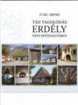 TÁJI TAGOLÓDÁS ERDÉLY NÉPI ÉPÍTÉSZETÉBEN - Ekönyv - FURU ÁRPÁD