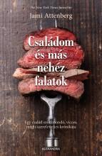 CSALÁDOM ÉS MÁS NEHÉZ FALATOK - Ekönyv - ATTENBERG, JAMI