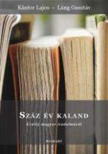 SZÁZ ÉV KALAND - ERDÉLY MAGYAR IRODALMÁRÓL - Ekönyv - KÁNTOR LAJOS - LÁNG GUSZTÁV