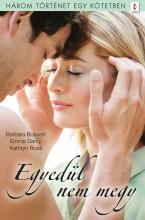 Egyedül nem megy - 3 történet 1 kötetben - Ekönyv - Barbara Boswell, Emma Darcy, Kathryn Ross