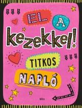 EL A KEZEKKEL! - TITKOS NAPLÓ - Ekönyv - MÓRA KÖNYVKIADÓ
