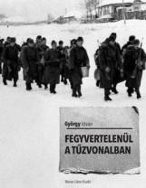 FEGYVERTELENÜL A TŰZVONALBAN - Ekönyv - GYÖRGY ISTVÁN
