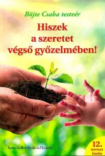 HISZEK A SZERETET VÉGSŐ GYŐZELMÉBEN! - 12. BŐV. KIAD. - Ebook - BÖJTE CSABA