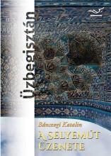 A SELYEMÚT ÜZENETE - ÜZBEGISZTÁN - Ekönyv - BÁNSZEGI KATALIN