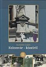 KOLOZSVÁR - KÖZELRŐL II. - Ekönyv - ASZTALOS LAJOS