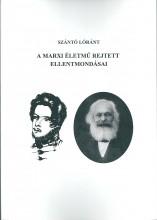 A MARXI ÉLETMŰ REJTETT ELLENTMONDÁSAI - Ekönyv - SZÁNTÓ LÓRÁNT