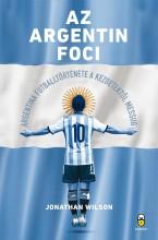 AZ ARGENTIN FOCI - ARGENTÍNA FUTBALLTÖRTÉNETE A KEZDETEKTŐL MESSIIG - Ekönyv - WILSON, JONATHAN
