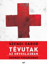 TÉVUTAK AZ ORVOSLÁSBAN - DOGMÁK FOGSÁGÁBAN - Ekönyv - SZENDI GÁBOR