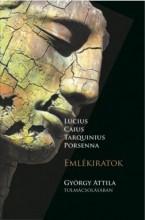LUCIUS, CAIUS, TARQUINIUS, PORSENNA - EMLÉKIRATOK - Ekönyv - GYÖRGY ATTILA