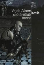 VAJDA ALBERT ISMÉT CSÜTÖRTÖKÖT MOND - Ekönyv - ORBÁN JÁNOS DÉNES