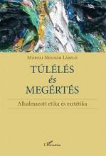 TÚLÉLÉS ÉS MEGÉRTÉS - ALKALMAZOTT ETIKA ÉS ESZTÉTIKA - Ekönyv - MÁRFAI MOLNÁR LÁSZLÓ