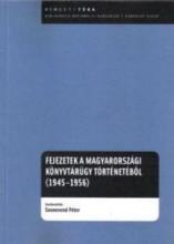 FEJEZETEK A MAGYARORSZÁGI KÖNYVTÁRÜGY TÖRTÉNETÉBŐL (1945-1956) - Ekönyv - ORSZÁGOS SZÉCHÉNYI KÖNYVTÁR