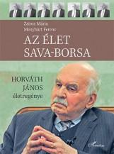 AZ ÉLET SAVA-BORSA - HORVÁTH JÁNOS ÉLETREGÉNYE - Ebook - ZSIROS MÁRIA–MENYHÁRT FERENC