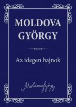 AZ IDEGEN BAJNOK - MOLDOVA GYÖRGY MŰVEI 1. - Ekönyv - MOLDOVA GYÖRGY