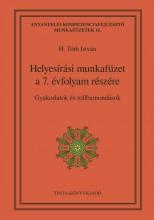 HELYESÍRÁSI MUNKAFÜZET A 7. ÉVFOLYAM RÉSZÉRE - GYAKORLATOK ÉS TOLLBAMONDÁSOK - Ebook - H. TÓTH ISTVÁN